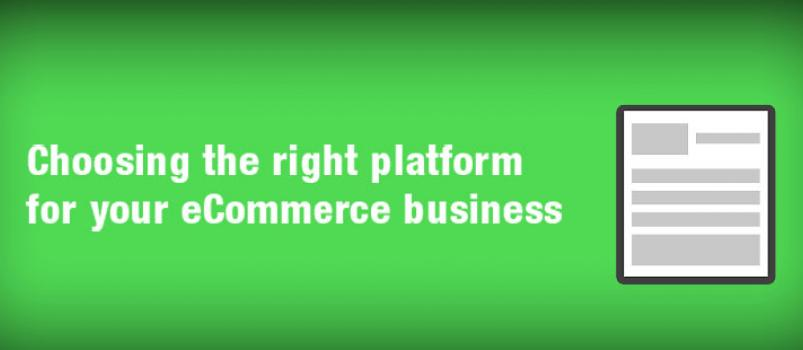 Choosing the right platform for your eCommerce Business